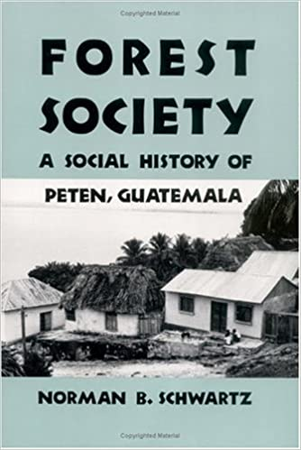 Guatemala Forest Society A Social History of Peten