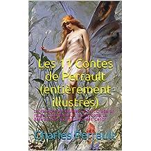 Les 11 Contes de Perrault (entièrement illustrés): La Marquise de Salusses, Le petit Chaperon rouge, La Barbe-Bleue, le Chat botté, La Belle au Bois dormant, Les Fées, Cendr (French Edition)