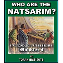 Who Are The Natsarim?: The Original Followers of Yahusha Of Natsarith (Strongholds & False Beliefs Book 4)