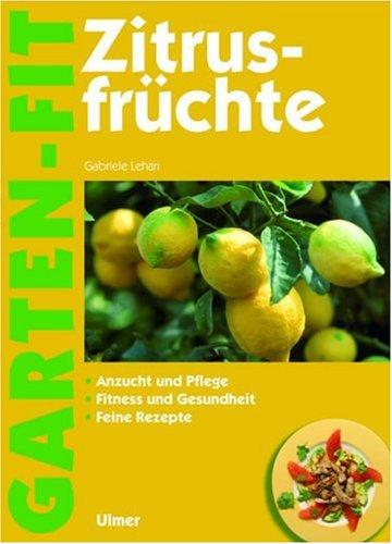 Zitrusfrüchte: Anzucht und Pflege - Fitness und Gesundheit - Feine Rezepte