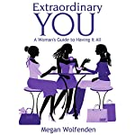 Extraordinary You: A Woman's Guide to Having it All | Megan Wolfenden