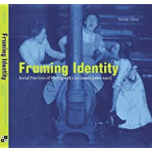 Framing Identity: Social Practices of Photography in Canada (1880-1920)