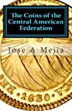 The Coins of the Central American Federation, Jose Mejia, 0615570186