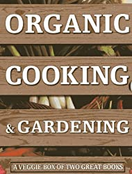 Organic Cooking & Gardening: A Veggie Box of Two Great Books: The Ultimate Boxed Book Set for the Organic Cook and Gardener: How to Grow Your Own ... it to Create Wholesome Meals for Your Family