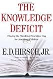 The Knowledge Deficit, E. D. Hirsch, 0618657312