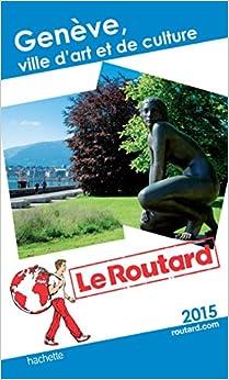 Guide du Routard Genève: Ville dart et de culture