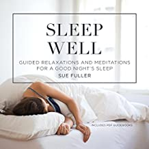 Sleep Well: Guided Relaxations and Meditations for a Good Night's Sleep