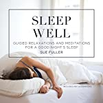 Sleep Well: Guided Relaxations and Meditations for a Good Night's Sleep | Sue Fuller