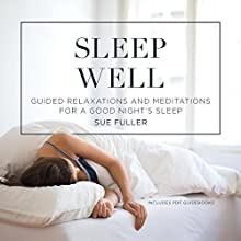Sleep Well: Guided Relaxations and Meditations for a Good Night's Sleep Speech by Sue Fuller Narrated by Sue Fuller