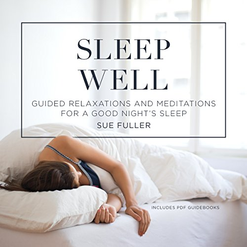 Sleep Well: Guided Relaxations and Meditations for a Good Night's Sleep Audiobook [Free Download by Trial] thumbnail