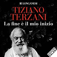 La fine è il mio inizio Audiobook by Tiziano Terzani Narrated by Edoardo Siravo, Marco Pagani, Carmen Piga, Lucy Matera
