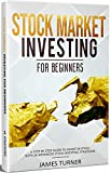 Stock Market Investing for Beginners: A Step by Step Guide to Invest in Stock with 36 Advanced Stock Investing Strategies: (Investing 101, Stock Market, Stock Market Investing For Beginners)