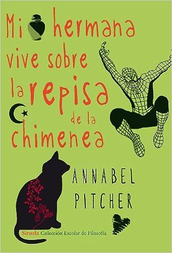 Mi hermana vive sobre la repisa de la chimenea: Annabel Pitcher: 9788415803393: Amazon.com: Books