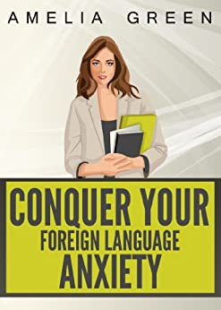 Overcoming foreign language anxiety