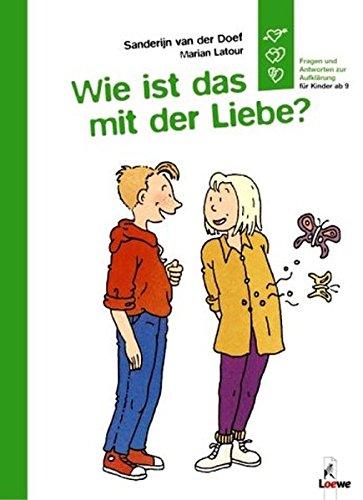 Wie ist das mit der Liebe?: Fragen und Antworten zur Aufklärung für Kinder ab 9 Taschenbuch – 1. Januar 2004 Sanderijn van der Doef Marian Latour Loewe 3785550170