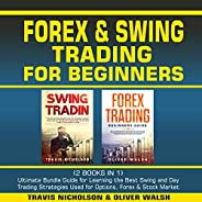 Forex & Swing Trading for Beginners: (2 Books in 1) Ultimate Bundle Guide for Learning the Best Swing and