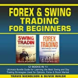 Forex & Swing Trading for Beginners: (2 Books in 1) Ultimate Bundle Guide for Learning the Best Swing and Day Trading Strategies Used for Options, Forex and Stock Market