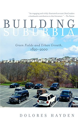 Building Suburbia: Green Fields and Urban Growth, 1820-2000 (Building Suburbia)