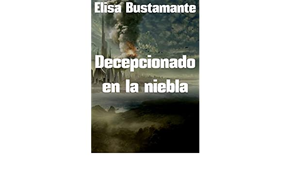 Amazon.com: Decepcionado en la niebla (Spanish Edition) eBook: Elisa Bustamante: Kindle Store