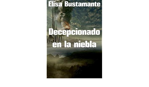 Amazon.com: Decepcionado en la niebla (Spanish Edition) eBook: Elisa Bustamante: Kindle Store