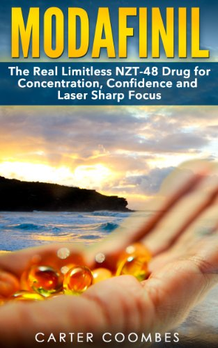 Modafinil: The Real Limitless NZT-48 Drug for Concentration, Confidence and Laser Sharp Focus (vitamins, brain supplements, nootropics) (Provigil, Modafinil, ... Supplements, Memory Improvement, Focus)