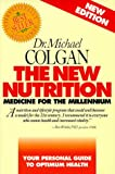 The New Nutrition : Medicine for the Millennium, Colgan, Michael, 0969527241