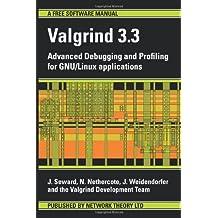 Valgrind 3.3 - Advanced Debugging and Profiling for Gnu/Linux Applications