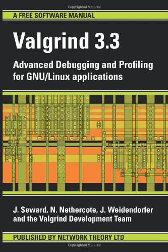 Valgrind 3.3 - Advanced Debugging and Profiling for Gnu/Linux Applications by Brand: Network Theory Ltd.