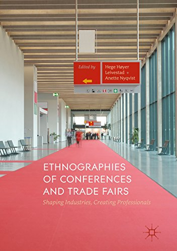 Ethnographies of Conferences and Trade Fairs: Shaping Industries, Creating ()