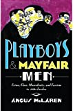 "Angus McLaren, ""Playboys and Mayfair Men: Crime, Class, Masculinity, and Fascism in 1930s London"" (Johns Hopkins UP, 2017)."