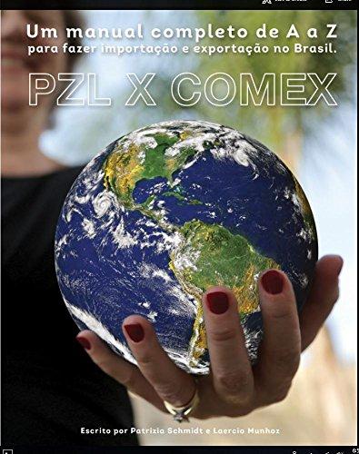 PZL X COMEX: Um Manual completo de A a Z para fazer importacao e Exportacao  no Brasil  (Manual de A a Z Livro 1)