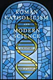 Roman Catholicism and Modern Science : A History, O'Leary, Don and O'Leary, 0826429262