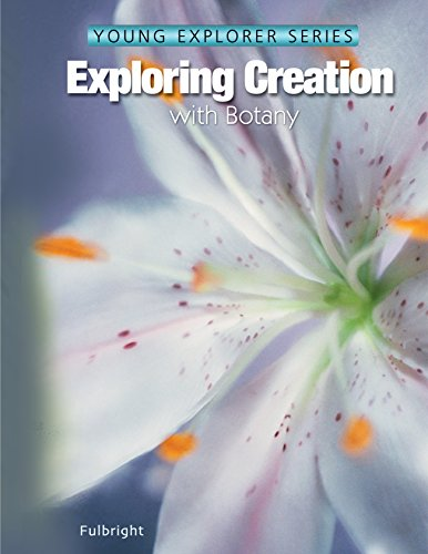 Exploring Creation with Botany, Textbook (Young Explorer (Apologia Educational Ministries))