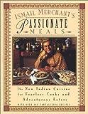 Ismail Merchant's Passionate Meals, Ismail Merchant, 0452282322