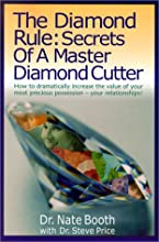 The Diamond Rule Secrets of a Master Diamond Cutter: How to Dramatically Increase the Value of Your Most Precious Possession- Your Relationships
