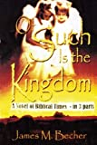 Of Such Is The Kingdom: A Novel of Biblical Times in 3 Parts