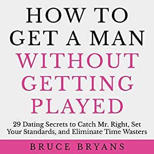 Download audiobook How to Get a Man Without Getting Played: 29 Dating Secrets to Catch Mr. Right, Set Your Standards, and Eliminate Time Wasters