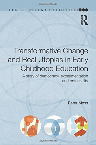 Transformative Change and Real Utopias in Early Childhood Education: A story of democracy, experimentation and potentiality (Contesting Early Childhood)