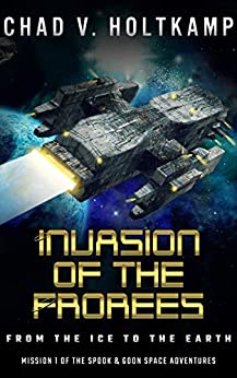 Invasion of the Frorees: From the Ice to the Earth (The SPOOK & GOON Space Adventures Book 1) by [Holtkamp, Chad V.]