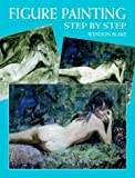 Figure Painting Step by Step, Wendon Blake, 0486414701