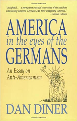 america in the eyes of the germans an essay on anti americanism  america in the eyes of the germans an essay on anti americanism dan diner 9781558761056 amazon com books