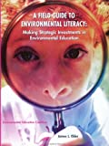 A Field Guide to Environmental Literacy : Making Strategic Investments in Environmental Education, Elder, James L., 1884008879