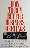 img - for How to Run Better Business Meetings: A Reference Guide for Managers book / textbook / text book