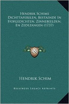 Hendrik Schims Dichttaferelen, Bestaende in Hofgedichten, Zinnebeelden, En Zedezangen (1737)