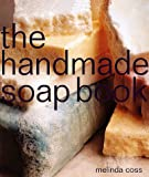 The Handmade Soap Book, Melinda Coss, 1580170846