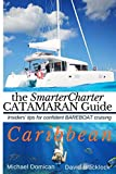 img - for The SmarterCharter CATAMARAN Guide: Caribbean: Insiders' tips for confident BAREBOAT cruising book / textbook / text book