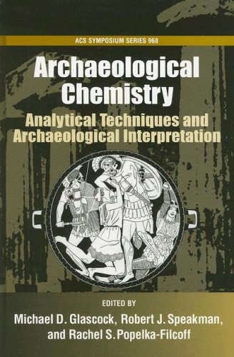 Archaeological Chemistry #968: Analytical Techniques and Archaeological Interpretation (Acs Symposium Series)