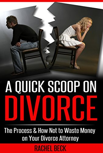 A-Quick-Scoop-on-Divorce-The-Process-How-to-Not-Waste-Money-on-Your-Divorce-Attorney