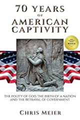 70 Years of American Captivity: The Polity of God, The Birth of a Nation and The Betrayal of Government Paperback
