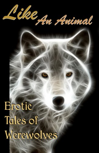 Like An Animal: Erotic Tales of Werewolves (Erotic Fantasy & Science Fiction Selections Book 3)